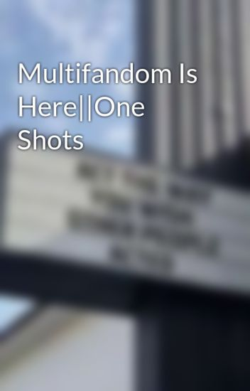 Multifandom Is Here||One Shots