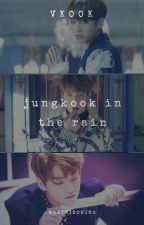 Jungkook in the Rain • Vkook by notkidohing