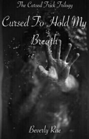Cursed To Hold My Breath: Book 1 of the Cursed Trick Trilogy by Rae_Baelicious