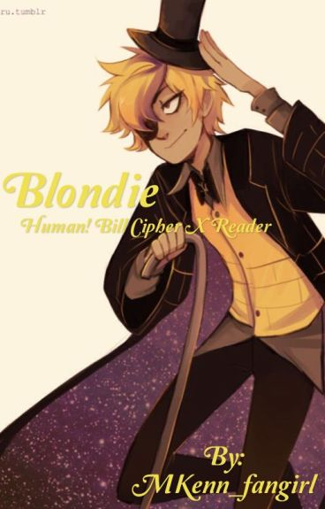 Blondie(Human Bill Cipher X reader)