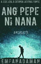 Ang Pepe ni Nana (A Jose Rizal & Segunda Katigbak Fanfic) by EmpanadaMan