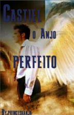 Castiel O Anjo Perfeito by princesaanja