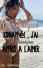 《Chronique De Nessrine : Kidnappée , J'ai Appris À L'aimer》 by My_Soul_Death