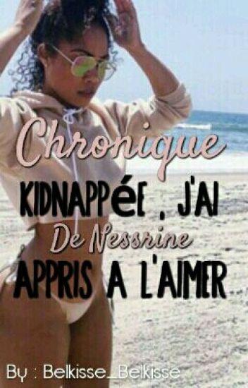 《Chronique De Nessrine : Kidnappée , J'ai Appris À L'aimer》