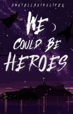 We Could Be Heroes [COMING SOON] by xnutellaxisxlifex