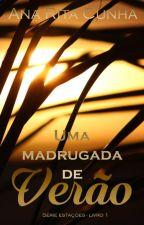 Uma madrugada de Verão - Série Estações - Livro 1 (DEGUSTAÇÃO) by AnaRitaCunha