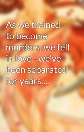 As we trained to become murders, we fell in love - we've been separated for years.... by KritterKat