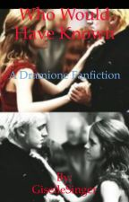 Who Would Have Known (A Dramione Fanfiction) by GiselleSinger