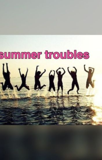 Summer troubles