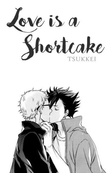 Love is a shortcake© || KuroTsuki (SIN EDITAR)