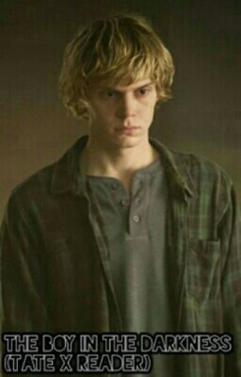 The Boy In The Darkness (tate X Reader Fanfiction)