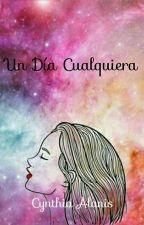 Un Día Cualquiera by CynthiaAlanis6