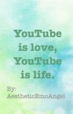 YouTube is Love, YouTube is Life by AestheticEmoAngel