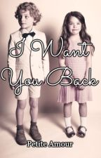 I Want You Back by PetiteAmour