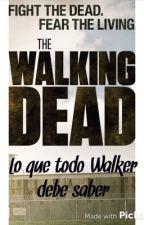 LO QUE TODO WALKER DEBE SABER~TWD by marielgh111113