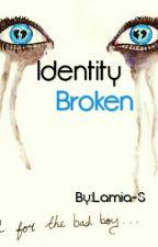 Identity Broken by Lamia-S