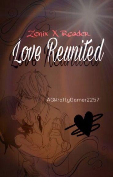 A Love Reuntied (Zenix X reader) €COMPLETED£