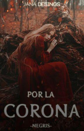 Por la Corona  PRÓXIMAMENTE  by -Negris-
