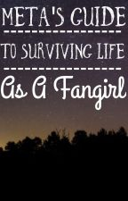 Meta's Guide to Surviving Life as a Fangirl (Randomness) by metaphysically