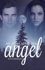 Mr. Alpha, meet your Angel by Ilovetheideaofus