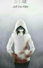 Eu o amo   (Jeff The Killer) by Exo-Valen