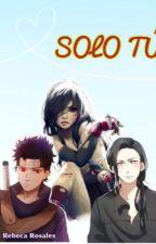 Solo tú (Shisui & Tú) by RebecaRosales5
