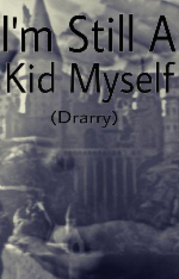 I'm Still A Kid Myself (Drarry) [DISCONTINUED]
