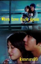 When Love Back Again by kimrara99