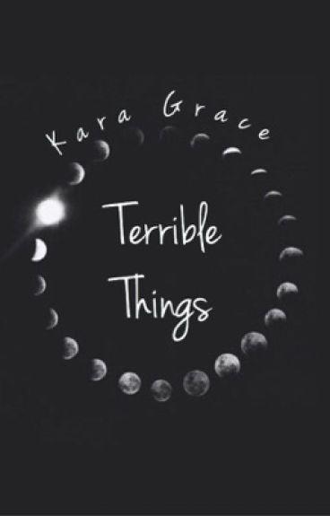 Terrible Things. (Ryden) #Wattys2016
