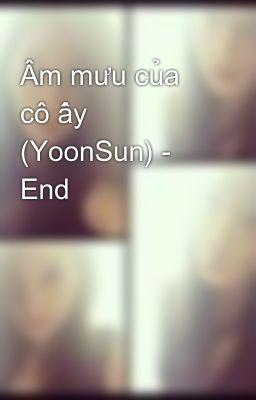 Âm mưu của cô ấy (YoonSun) - End