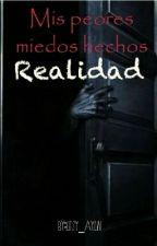 """Mis Peores Miedos Hechos Realidad"" by litsy_aylin"