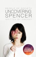 Uncovering Spencer | p.o.s.  by sarchotic