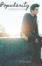 Popularity *Toby McDonough Fan Fiction* (Book One) (In editing) by BYEcourt