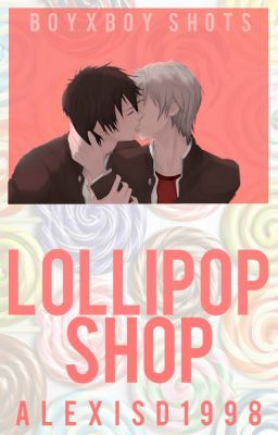 Lollipop Shop (OneShots [BxB]) ON HOLD!!