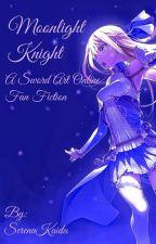 Moonlight Knight: A Sword Art Online Fan Fiction {ON HOLD} by SerenaKaida