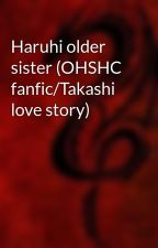 Haruhi older sister (OHSHC fanfic/Takashi love story) by Deadlydragon2020