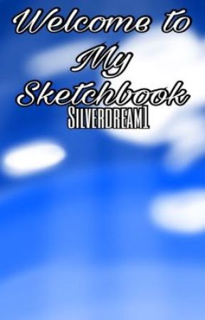 Welcome To My Sketchbook by Silverdream1