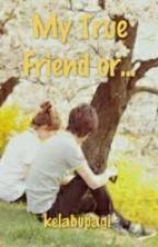 My True Friend or... by kelabupagi