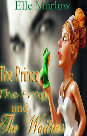The Prince, the Frog, and the Waitress #OnceUponNow by ElleMarlow