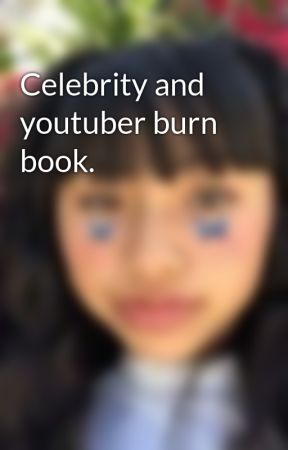 Celebrity and youtuber burn book. by JalyssaMachol