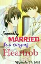 Secretly Maried To A Campus Heartrob  by mals10112002
