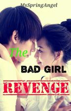 The Bad girl Revenge by MsSpringAngel
