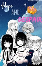 ♚ Hope and Despair ♚[DanganRonpa Fanfic] by Starry-Soldiers