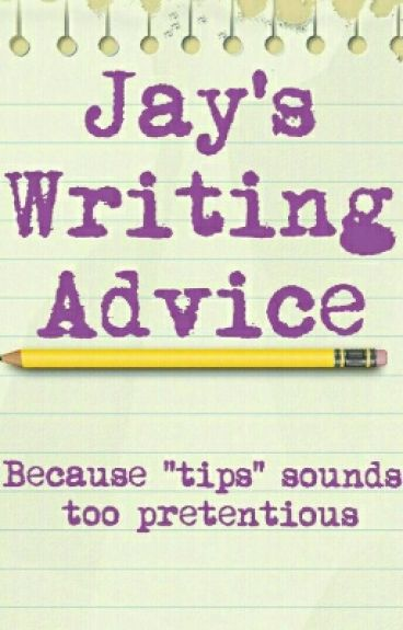 writing advice Resources and tips now i have a complicated relationship with giving writing advice i never know whether what works for me will work for others, or even that what works for me will work for me again next time i try it so this page mainly collects links to the writing advice i personally have found useful in the past.