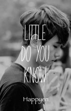 [on hold] Little Do You Know || ChanBaek by CBandTJ