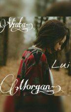 Viața Lui Morgan by ManeaAndreea0