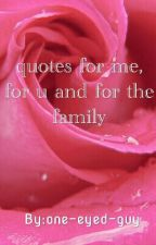 Quotes, For Me, For U And For The Family by one-eyed-guy