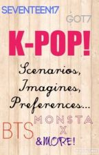 Kpop Scenarios,Imagines and preferences! by Carat-7-BTS