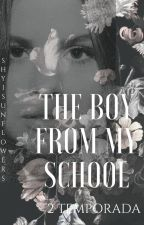 The Boy From My School  || 2ª TEMPORADA  by ShyiFanficBieber