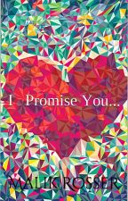 I Promise You... by MalikR1525